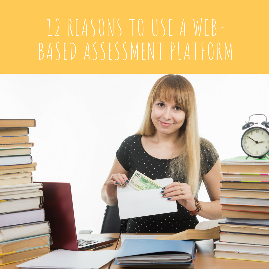 12 Reasons to use a Web-Based Assessment Platform
