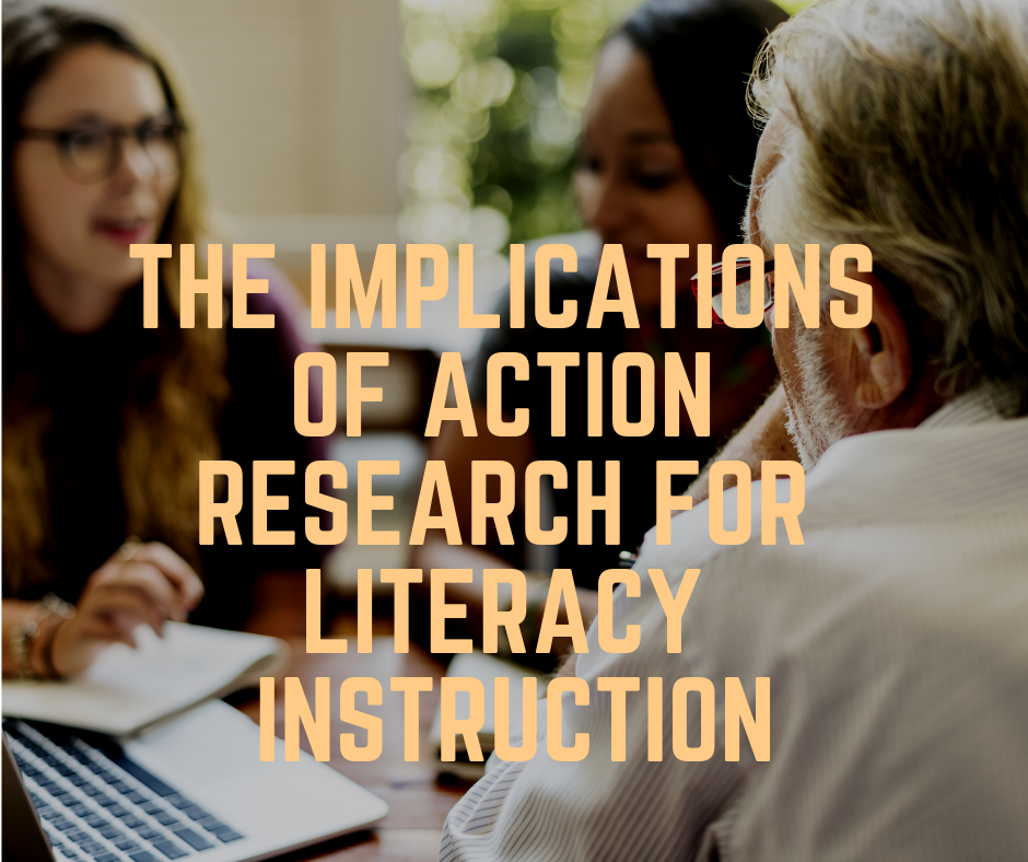The Implications of Action Research for Literacy Instruction