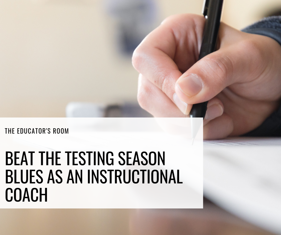 Beat the Testing Season Blues as an Instructional Coach